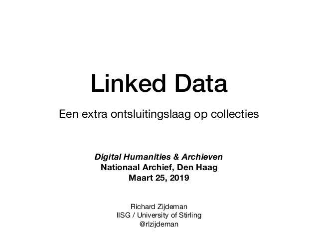 Linked Data Een extra ontsluitingslaag op collecties Richard Zijdeman  IISG / University of Stirling  @rlzijdeman Digital ...