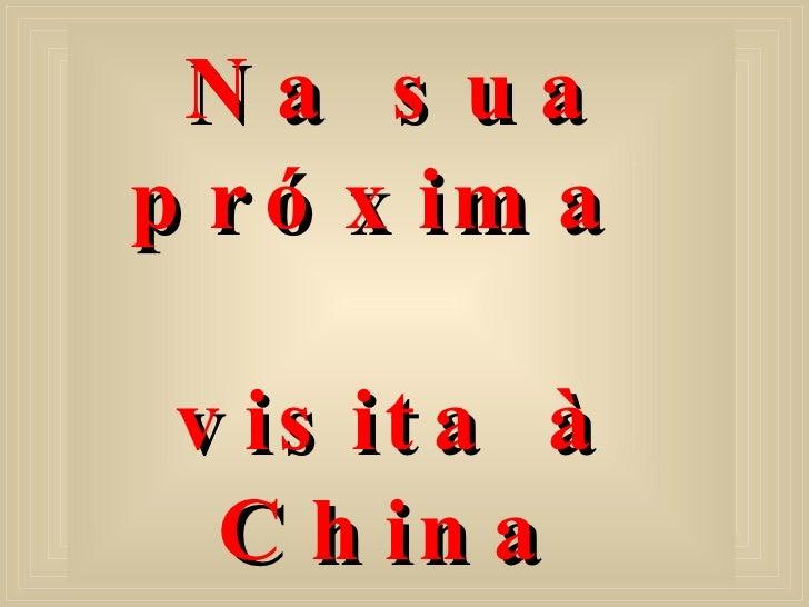 Na sua próxima  visita à China