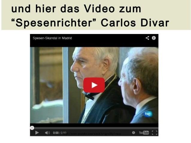 """und hier das Video zum  """"Spesenrichter"""" Carlos Divar  https://www.youtube.com/w atch?v=gywBlp1muac"""