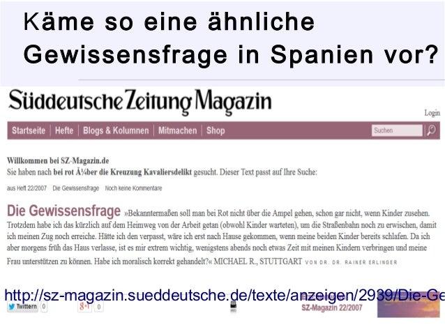 Käme so eine ähnliche  Gewissensfrage in Spanien vor?  http://sz-magazin.sueddeutsche.de/texte/anzeigen/2939/Die-Gewissens...