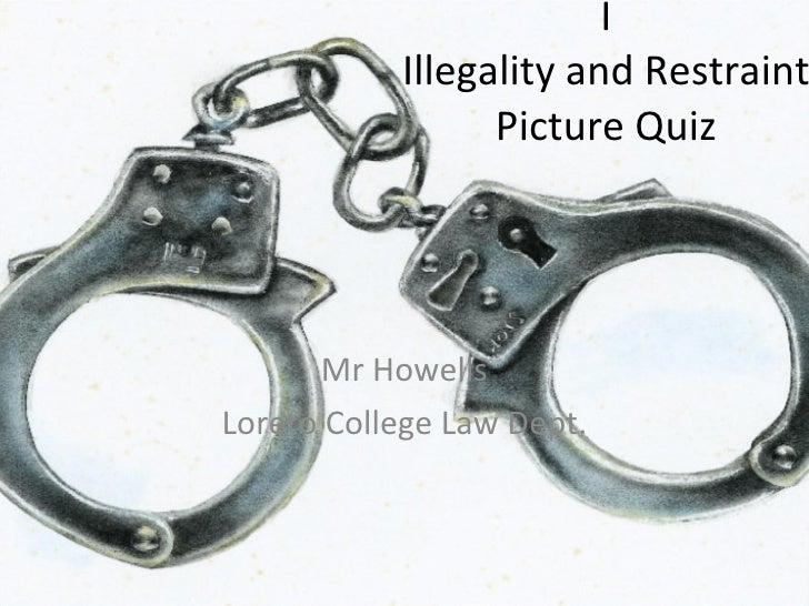 I Illegality and Restraint Picture Quiz Mr Howells Loreto College Law Dept.