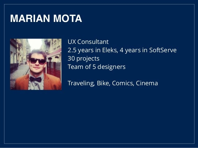UX Consultant 2.5 years in Eleks, 4 years in SoftServe 30 projects Team of 5 designers Traveling, Bike, Comics, Cinema MAR...