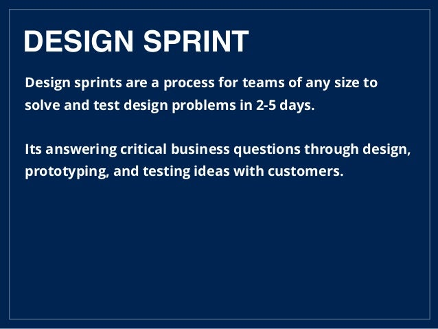 Design sprints are a process for teams of any size to solve and test design problems in 2-5 days. Its answering critical b...