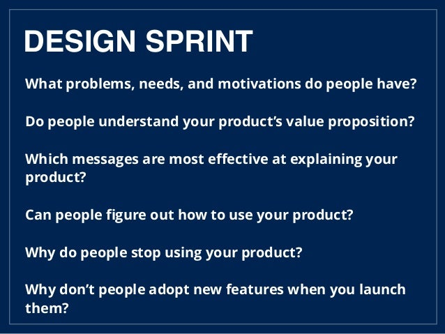 What problems, needs, and motivations do people have? Do people understand your product's value proposition? Which message...