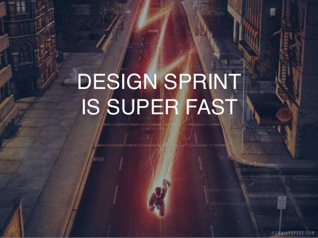 DESIGN SPRINT IS SUPER FAST