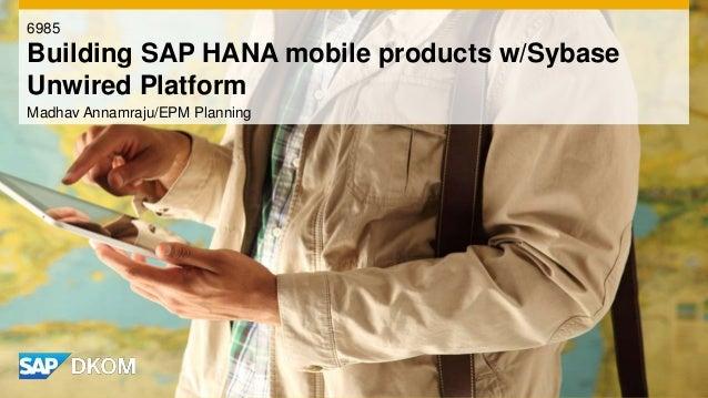 Madhav Annamraju/EPM Planning 6985 Building SAP HANA mobile products w/Sybase Unwired Platform
