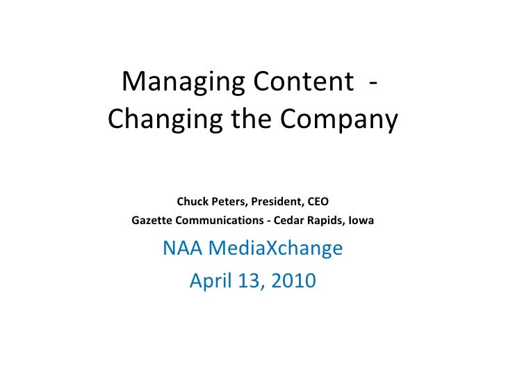 Managing Content  -  Changing the Company Chuck Peters, President, CEO Gazette Communications - Cedar Rapids, Iowa NAA Med...