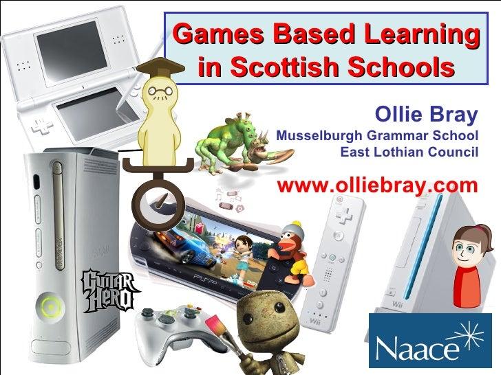 Games Based Learning in Scottish Schools Ollie Bray Musselburgh Grammar School East Lothian Council www.olliebray.com