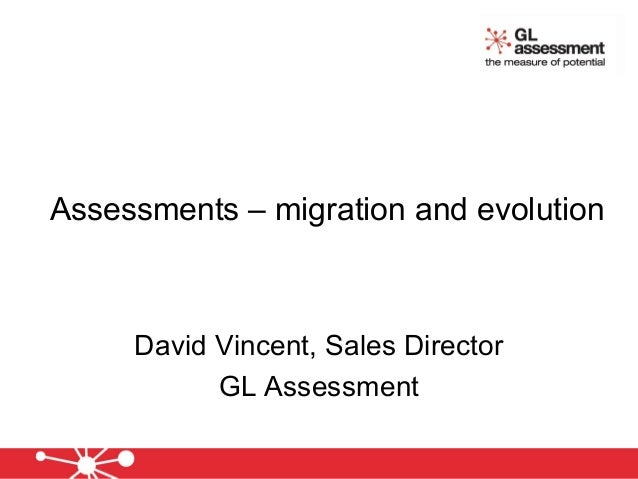 Assessments – migration and evolution David Vincent, Sales Director GL Assessment