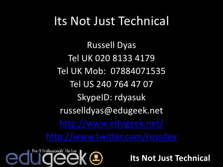 Its Not Just Technical<br />Russell Dyas<br />Tel UK 020 8133 4179<br />Tel UK Mob:  07884071535<br />Tel US 240 764 47 07...