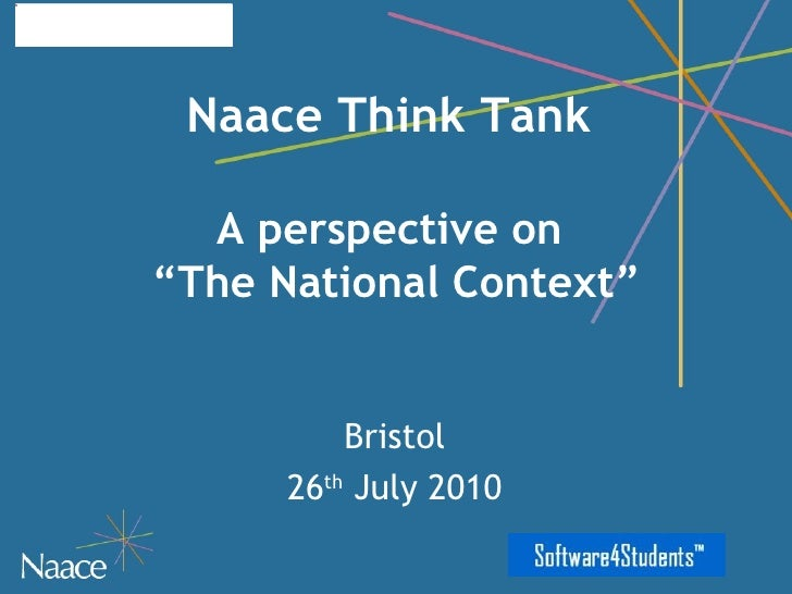 "Naace Think Tank    A perspective on  ""The National Context"" Bristol 26 th  July 2010"