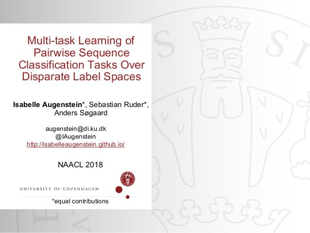 NAACL 2018 *equal contributions Multi-task Learning of Pairwise Sequence Classification Tasks Over Disparate Label Spaces ...