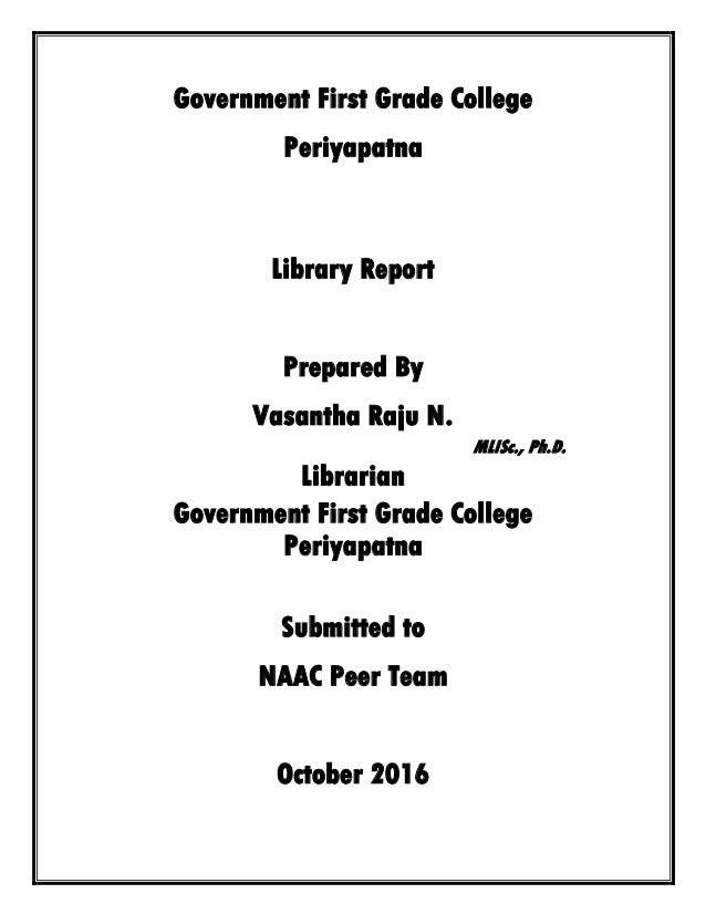 Government First Grade College Periyapatna Library Report Prepared By Vasantha Raju N. MLISc., Ph.D. Librarian Government ...
