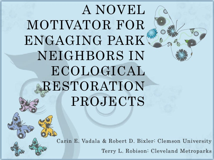 A NOVEL MOTIVATOR FOR ENGAGING PARK NEIGHBORS IN ECOLOGICAL RESTORATION PROJECTS<br />Carin E. Vadala & Robert D. Bixler: ...