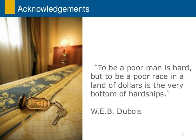 """Acknowledgements                   """"To be a poor man is hard,                   but to be a poor race in a                ..."""