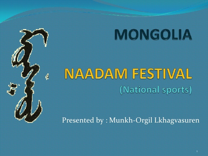 MONGOLIANAADAM FESTIVAL(National sports)<br />Presented by : Munkh-Orgil Lkhagvasuren<br />1<br />
