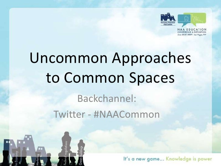 Uncommon Approaches to Common Spaces<br />Backchannel:<br />Twitter - #NAACommon<br />