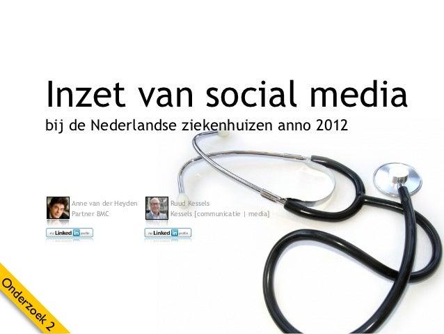 Inzet van social media       bij de Nederlandse ziekenhuizen anno 2012           Anne van der Heyden   Ruud Kessels       ...