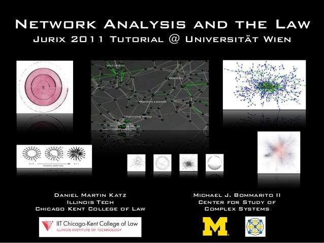 Network Analysis and the Law Daniel Martin Katz Illinois Tech Chicago Kent College of Law Michael J. Bommarito II Center f...