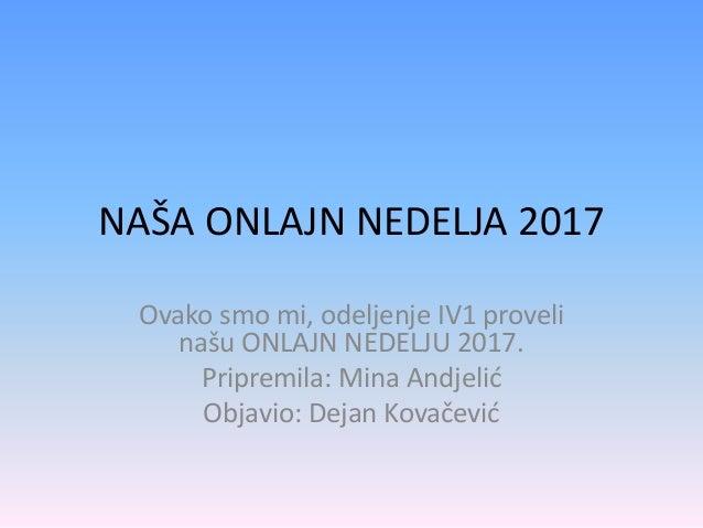 NAŠA ONLAJN NEDELJA 2017 Ovako smo mi, odeljenje IV1 proveli našu ONLAJN NEDELJU 2017. Pripremila: Mina Andjelić Objavio: ...