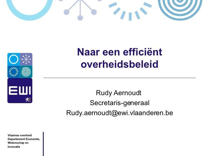 Naar een efficiënt overheidsbeleid Rudy Aernoudt  Secretaris-generaal [email_address]