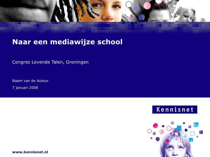 Naar een mediawijze school Congres Levende Talen, Groningen