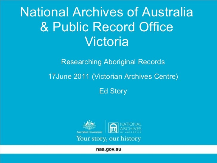 National Archives of Australia & Public Record Office Victoria <ul><ul><li>Researching Aboriginal Records </li></ul></ul><...