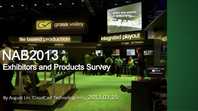 NAB2013  Exhibitors and Products Survey  By August Lin, CloudCast Technology Inc., 2013.03.15