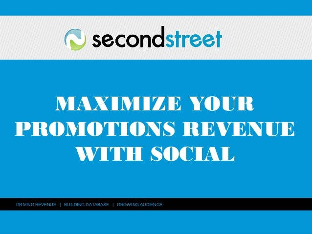 www.secondstreetlab.com DRIVING REVENUE | BUILDING DATABASE | GROWING AUDIENCE MAXIMIZE YOUR PROMOTIONS REVENUE WITH SOCIAL