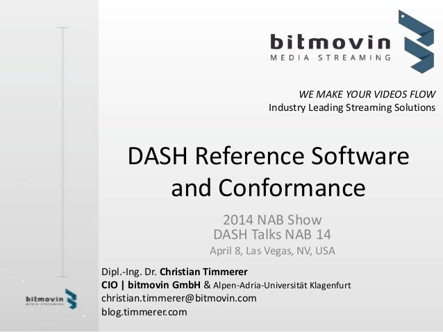 WE MAKE YOUR VIDEOS FLOW Industry Leading Streaming Solutions DASH Reference Software and Conformance 2014 NAB Show DASH T...