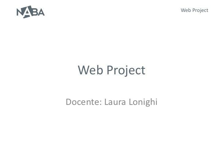 Web Project  Web ProjectDocente: Laura Lonighi