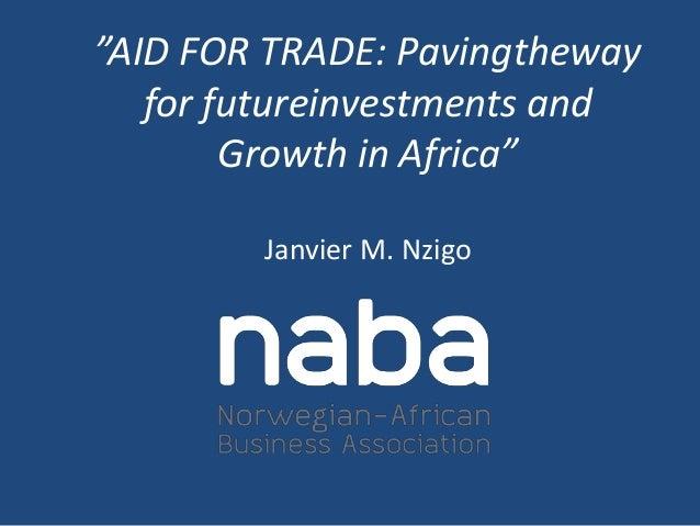 """AID FOR TRADE: Pavingthewayfor futureinvestments andGrowth in Africa""Janvier M. Nzigo"