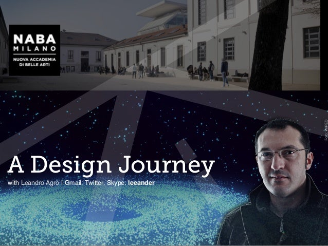 A Design Journey with Leandro Agrò | Gmail, Twitter, Skype: leeander