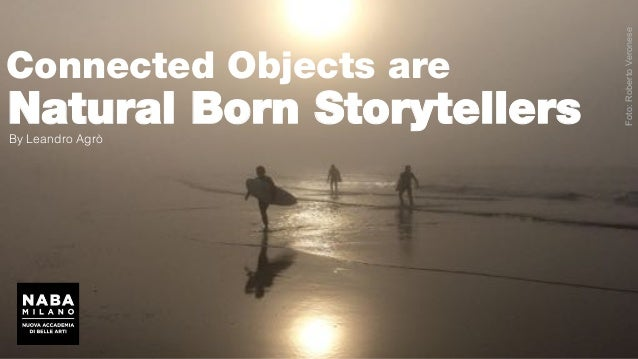 Natural Born Storytellers Connected Objects are Foto:RobertoVeronese By Leandro Agrò!