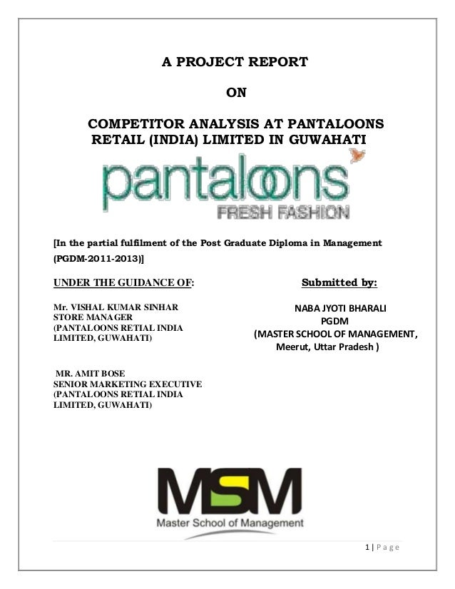 A PROJECT REPORT                                    ON       COMPETITOR ANALYSIS AT PANTALOONS       RETAIL (INDIA) LIMITE...