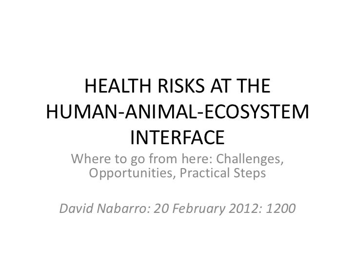 HEALTH RISKS AT THEHUMAN-ANIMAL-ECOSYSTEM       INTERFACE  Where to go from here: Challenges,    Opportunities, Practical ...