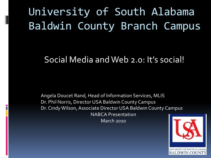 University of South AlabamaBaldwin County Branch Campus<br />Social Media and Web 2.0: It's social!<br />Angela Doucet Ran...