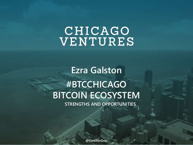 STRENGTHS AND OPPORTUNITIES Ezra Galston #BTCCHICAGO BITCOIN ECOSYSTEM @EzraMoGee