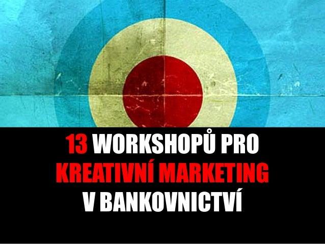 13 WORKSHOPŮ PRO KREATIVNÍ MARKETING V BANKOVNICTVÍ