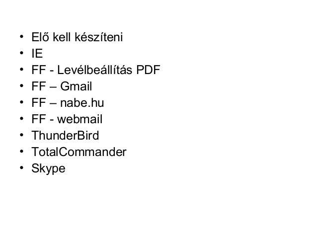• Elő kell készíteni • IE • FF - Levélbeállítás PDF • FF – Gmail • FF – nabe.hu • FF - webmail • ThunderBird • TotalComman...
