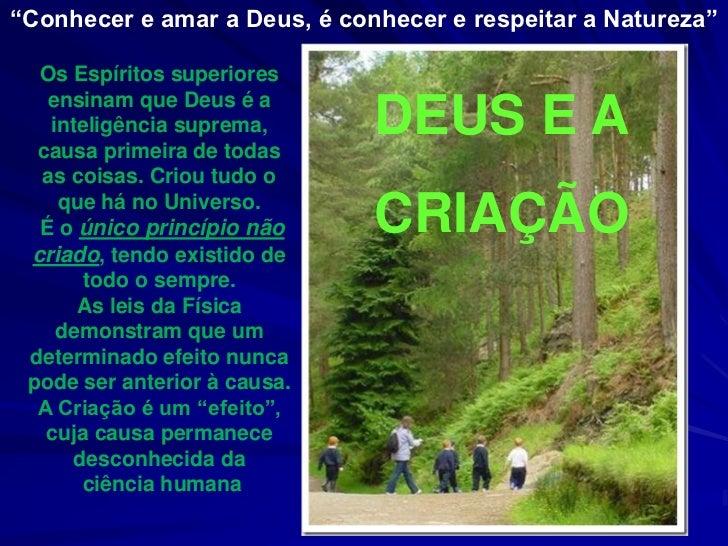 """""""Conhecer e amar a Deus, é conhecer e respeitar a Natureza""""<br />Os Espíritos superiores ensinam que Deus é a inteligência..."""