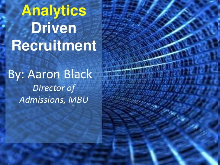 Analytics Driven Recruitment<br />By: Aaron Black<br />Director of Admissions, MBU<br />