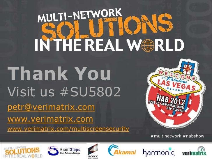 Thank YouVisit us #SU5802petr@verimatrix.comwww.verimatrix.comwww.verimatrix.com/multiscreensecurity                      ...