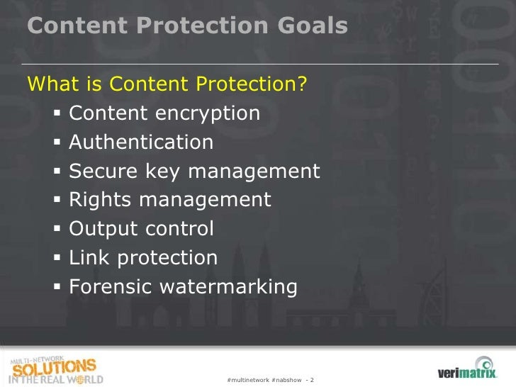 Content Protection GoalsWhat is Content Protection?  Content encryption  Authentication  Secure key management  Rights...