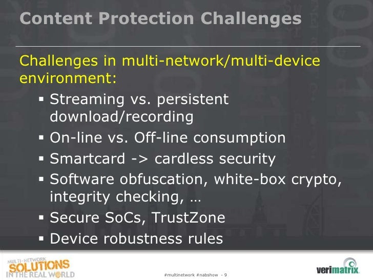 Content Protection ChallengesChallenges in multi-network/multi-deviceenvironment:   Streaming vs. persistent    download/...