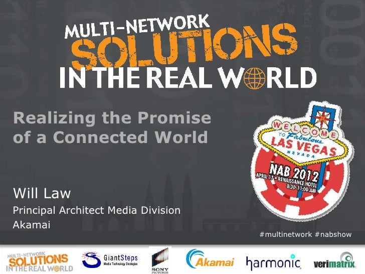 Realizing the Promiseof a Connected WorldWill LawPrincipal Architect Media DivisionAkamai                                 ...
