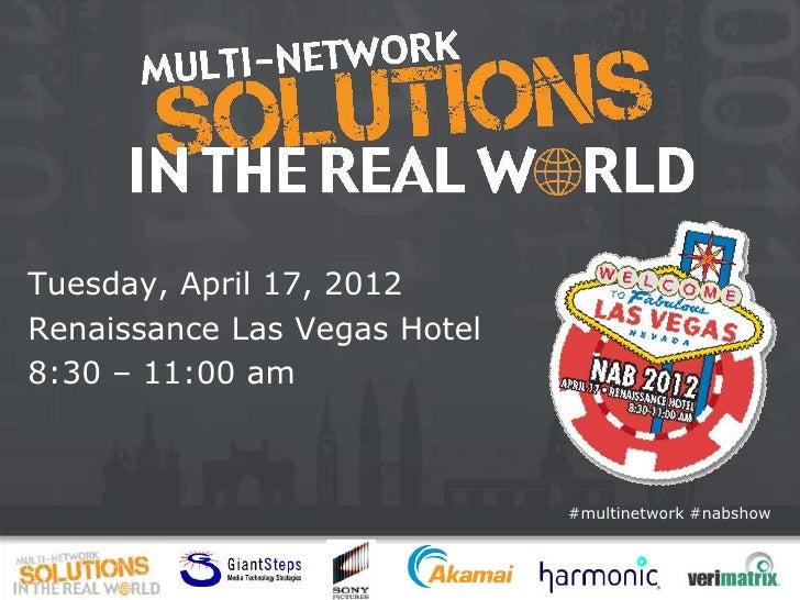 Tuesday, April 17, 2012Renaissance Las Vegas Hotel8:30 – 11:00 am                              #multinetwork #nabshow