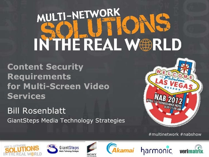 Content SecurityRequirementsfor Multi-Screen VideoServicesBill RosenblattGiantSteps Media Technology Strategies           ...