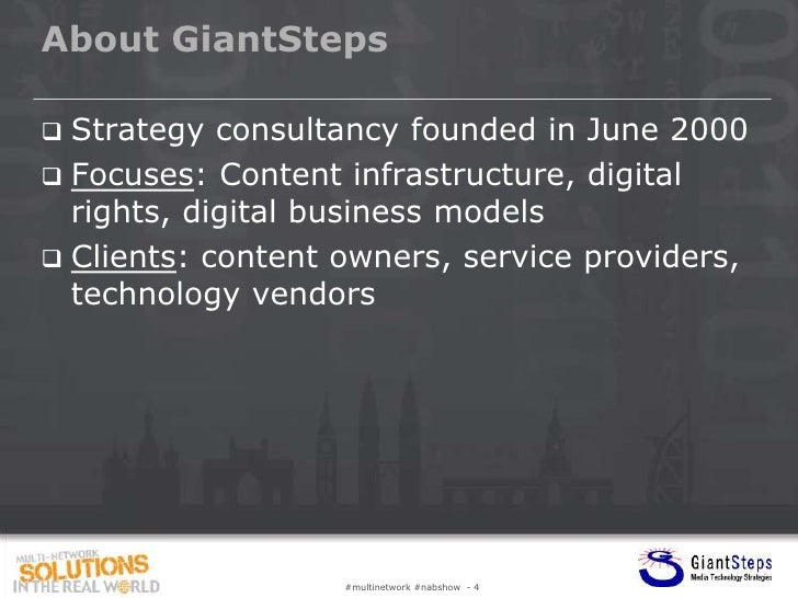 About GiantSteps Strategy consultancy founded in June 2000 Focuses: Content infrastructure, digital  rights, digital bus...