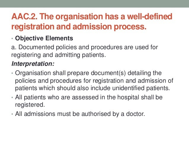 AAC.2. The organisation has a well-defined registration and admission process. • What is a policy: • Plan of action, state...
